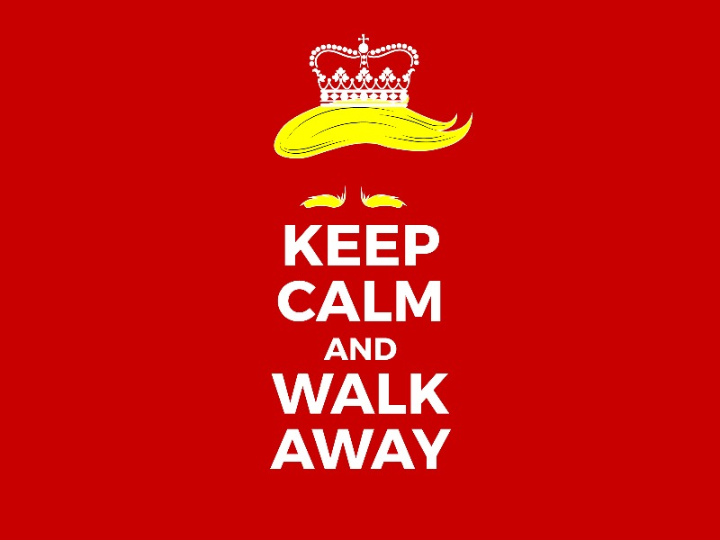 Trump keep calm and walk away